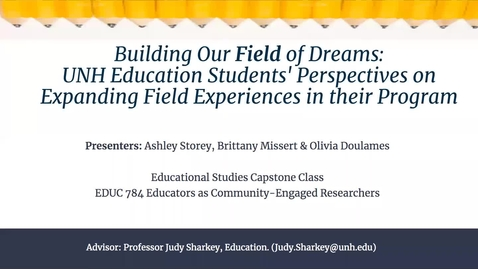 Thumbnail for entry Building Our Field of Dreams: UNH Education Students' Perspectives on Expanding Field Experiences in their Program