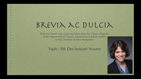 Thumbnail for entry 5th Declension Nouns (Brevia ac Dulcia, Basic)