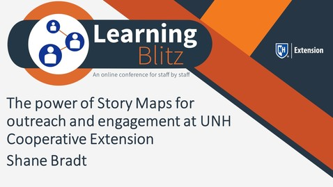 Thumbnail for entry Learning Blitz - The Power Of Story Maps For Outreach And Engagement At UNH Cooperative Extension - Shane Bradt