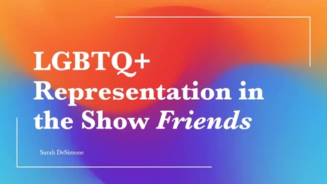 Thumbnail for entry LGBTQ  Representation in the Show Friends