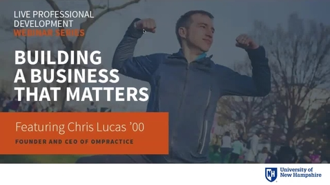 Thumbnail for entry UNH Live Professional Development Webinar Series: Build a Business that Matters