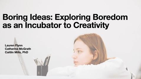 Thumbnail for entry Boring Ideas: Exploring Boredom as an Incubator to Creativity💭