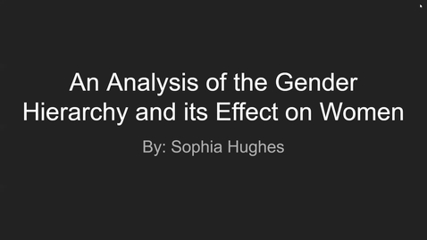 Thumbnail for entry An Analysis of the Gender Hierarchy and its Effect on Women