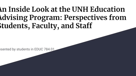 Thumbnail for entry UNH Education Advising Program: How Can We Make It Stronger?