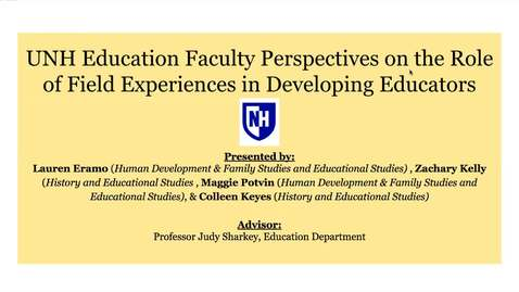 Thumbnail for entry UNH Education Faculty Perspectives on the Role of Field Experiences in Developing Educators