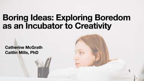 Thumbnail for entry Boring Ideas: Exploring Boredom as an Incubator to Creativity
