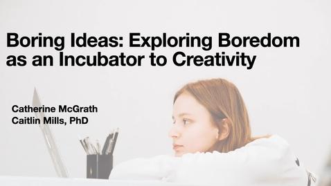 Thumbnail for entry Boring Ideas: Exploring Boredom as an Incubator to Creativity