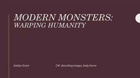 Thumbnail for entry Modern Monsters: Warping Humanity