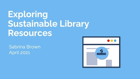 Thumbnail for entry Exploring Sustainable Library Resources