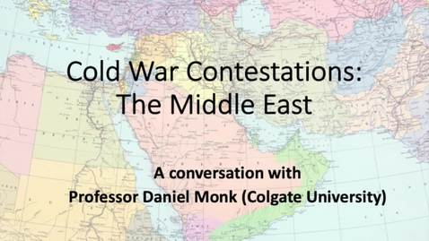 Thumbnail for entry 11: Cold  War Contestations - The Middle East