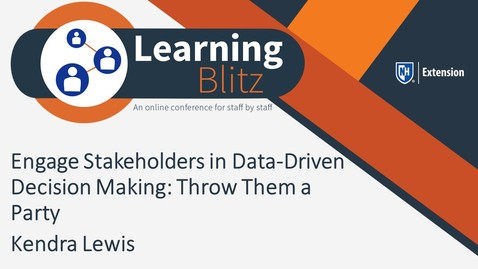 Learning Blitz - Engage Stakeholders in Data-Driven Decision Making: Throw Them a Party - Kendra Lewis