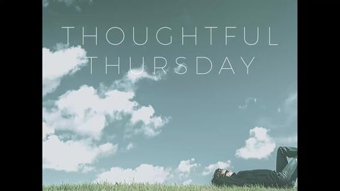 Thumbnail for entry Thoughtful Thursdays