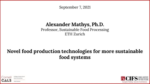 Thumbnail for entry Alexander Mathys, Ph.D. - Novel Food Production Technologies for More Sustainable Food Systems