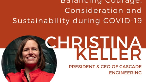 Thumbnail for entry Balancing Courage, Consideration and Sustainability during COVID-19: A discussion with Christina Keller (MBA'07), president and CEO at Cascade Engineering