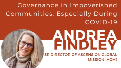 Thumbnail for entry The Importance of Community Governance in Impoverished Communities, Especially During COVID-19: A discussion with Andrea Findley (MBA/MPA '09), Senior Director at Ascension Global Mission