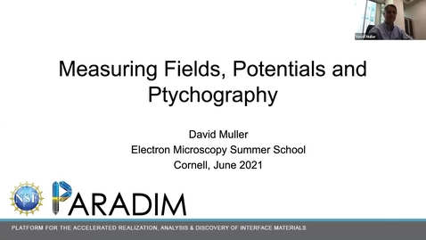 Thumbnail for entry PARADIM  Electron Microscopy Summer School Public Lectures 2021 - Measuring Fields, Potentials and Ptychography