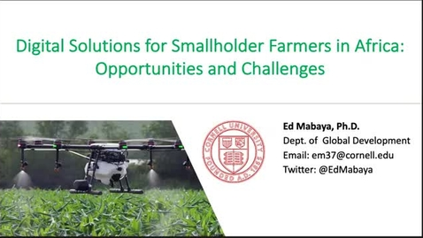 Thumbnail for entry CIDA Spring 2021 Seminar - Ed Mabaya: Digital Agriculture for Sustainable Farming  Digital Solutions for Smallholder Farmers in Africa: Opportunities and Challenges