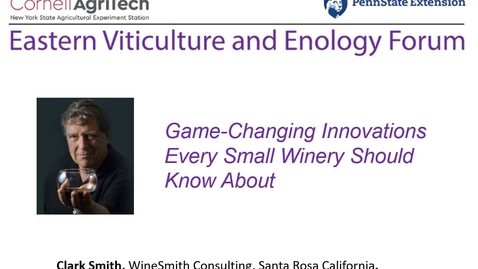 Thumbnail for entry Eastern Viticulture and Enology Forum - Game-Changing Innovations Every Small Winery Should Know