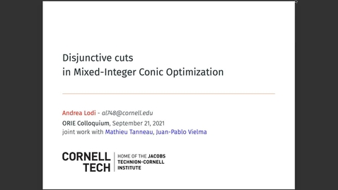 Thumbnail for entry ORIE Colloquium on 9/21/2021 - Andrea Lodi: Disjunctive Cuts in Mixed-Integer Conic Optimization