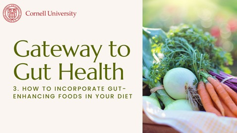 Thumbnail for entry Gateway to Gut Health #3: How to incorporate gut-enhancing foods in your diet