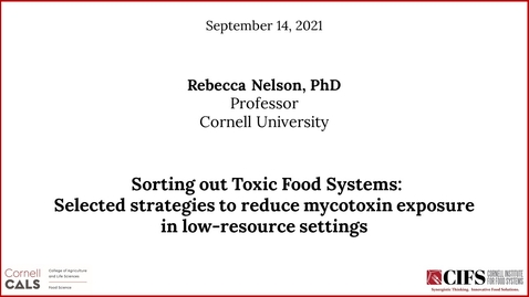 Thumbnail for entry Rebecca Nelson, Ph.D. - Sorting out Toxic Food Systems: Selected strategies to reduce mycotoxin exposure in low-resource settings