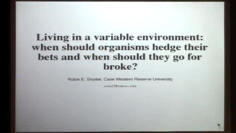 Thumbnail for entry CAM Colloquium: Robin Snyder (Case Western) - Living in a variable environment: when should organisms hedge their bets and when should they go for broke?