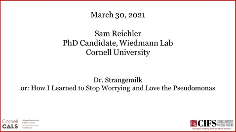 Thumbnail for entry Dr. Strangemilk or: How I Learned to Stop Worrying and Love the Pseudomonas - Sam Reichler, Ph.D. Candidate, Wiedmann Lab, Cornell University