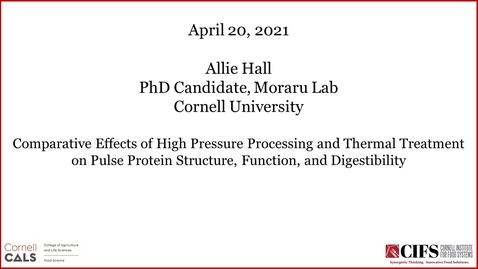 Thumbnail for entry Comparative Effects of High Pressure Processing and Thermal Treatment on Pulse Protein Structure, Function, and Digestibility - Allie Hall, Ph.D. Candidate, Moraru Lab, Cornell University