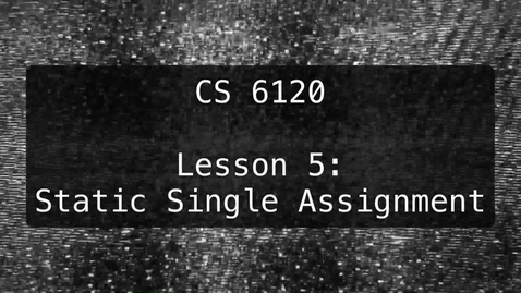 Thumbnail for entry CS 6120: Lesson 5: Static Single Assignment