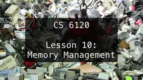 Thumbnail for entry CS 6120: Lesson 10: Memory Management