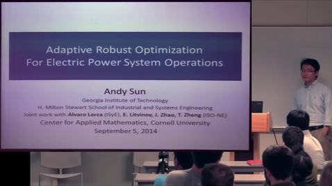 Thumbnail for entry CAM Colloquium, 2014-09-05 - Andy Sun: Adaptive Robust Optimization for Electric Power System Operations