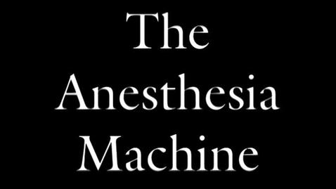 Thumbnail for entry Anesthesia Machine