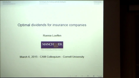 Thumbnail for entry CAM Colloquium, 2015-03-06 - Ronnie Loeffen: Optimal Dividends for Insurance Companies