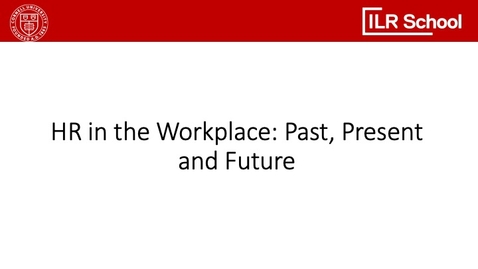 Thumbnail for entry HR in the Workplace: Past, Present, and Future