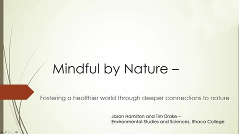 Thumbnail for entry Jason Hamilton and Tim Drake, Ithaca College, Mindful by Nature