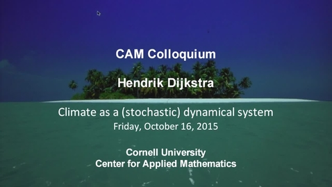 Thumbnail for entry CAM Colloquium, 2015-10-16 - Hendrik Dijkstra: Climate as a (Stochastic) Dynamical System