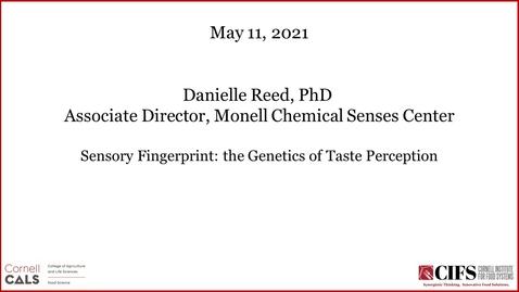 Thumbnail for entry Sensory Fingerprint: the Genetics of Taste Perception - Danielle Reed, PhD, Associate Director, Monell Chemical Senses Center