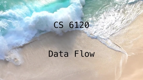Thumbnail for entry CS 6120: Lesson 4: Data Flow