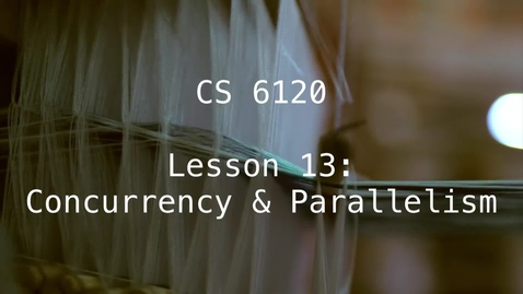 Thumbnail for entry CS 6120: Lesson 13: Concurrency & Parallelism