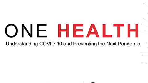 Thumbnail for entry One Health Understanding COVID-19 and Preventing the Next Pandemic - edited for web