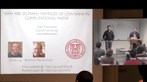 "Thumbnail for entry CAM Colloquium 2017-03-24 - Alex Townsend: ""Why are so many matrices of low rank in computational math?"""
