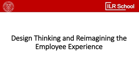 Thumbnail for entry Design Thinking and Reimagining the Employee Experience