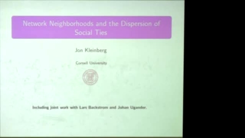 Thumbnail for entry CAM Colloquium, 2013-11-01 - John Kleinberg: Network Neighborhoods and the Dispersion of Social Ties