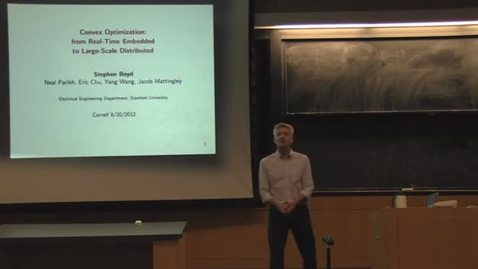 Thumbnail for entry ORIE Colloquium, 09/20/2012 - Stephen Boyd (Stanford University) - Convex Optimization: From Embedded Real-Time to Large-Scale Distributed