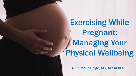 Thumbnail for entry Exercising While Pregnant - Managing your Physical Wellness March 2020