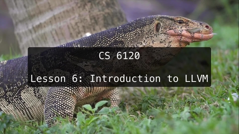 Thumbnail for entry CS 6120: Lesson 6: Introduction to LLVM