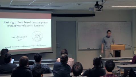 Thumbnail for entry CAM Colloquium, 2015-01-23 - Alex Townsend: Fast Algorithms Based on Asymptotic Expansions of Special Functions