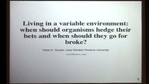 Thumbnail for entry CAM Colloquium, 2014-03-21 - Robin E. Snyder: Living in a Variable Environment: When Should Organisms Hedge Their Bets and When Should They Go for Broke?