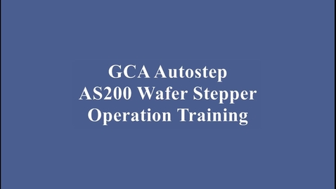 Thumbnail for entry GCA AS200 Wafer Stepper Training Video