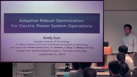 Thumbnail for entry CAM Colloquium September 05, 2014 - Andy Xu Sun: Robust Optimization in Electric Power System Operations